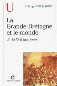 La Grande-Bretagne et le monde - de 1815 à nos jours-Philippe Chassaigne