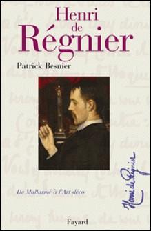Henri de Régnier - De Mallarmé à l'Art Déco-Patrick Besnier