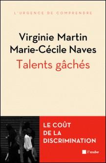 Talents gâchés - Le coût social et économique des discriminations liées à l'origine-Virginie Martin , Marie-Cécile Naves