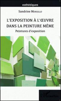 L'exposition à l'oeuvre dans la peinture même - Peintures d'exposition-Sandrine Morsillo