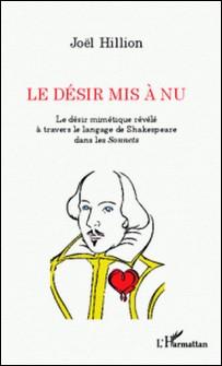 Le désir mis à nu - Le désir mimétique révélé à travers le langage de Shakespeare dans les Sonnets-Joël Hillion
