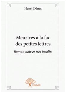 Meurtres à la fac des petites lettres - Roman noir et très insolite-Henri Dénes