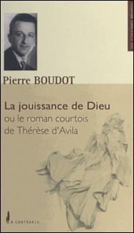 La jouissance de Dieu - Ou Le roman courtois de Thérèse d'Avila-Pierre Boudot , Xavier Tilliette , Matthieu Boumier