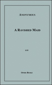 A Ravished Maid-Anon Anonymous