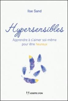 Hypersensibles - Apprendre à s'aimer soi-même pour être heureux-Ilse Sand
