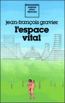L'Espace vital - Du paradis terrestre à l'aménagement du territoire-Jean-François Gravier