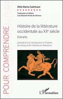 Histoire de la littérature occidentale au XXe siècle - Extraits (1920-1980) précédé d'une introduction à l'histoire du temps et de l'histoire en littérature-Otto Maria Carpeaux