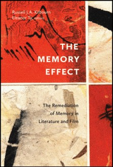 The Memory Effect - The Remediation of Memory in Literature and Film-Russell J.A. Kilbourn , Eleanor Ty