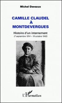Camille Claudel à Montdevergues - Histoire d'un internement - (7 septembre 1914 - 19 octobre 1943)-L'Harmattan