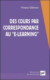 Des cours par correspondance au e-learning. Panorama des formations ouvertes et à distance-Viviane Glikman