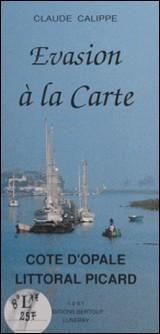 Évasion à la carte : Côte d'Opale, littoral picard-Claude Calippe