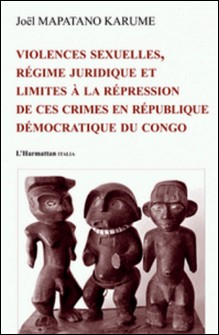 Violences sexuelles, régime juridique et limités à la répression de ces crimes en République démocratique du congo-L'Harmattan