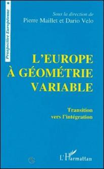 L'Europe à géométrie variable - Transition vers l'intégration-Dario Velo , Pierre Maillet