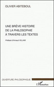 Une brève histoire de la philosophie à travers les textes-Olivier Abiteboul