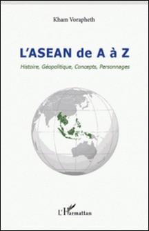 L'ASEAN de A à Z - Histoire, Géopolitique, Concepts, Personnages-Kham Vorapheth