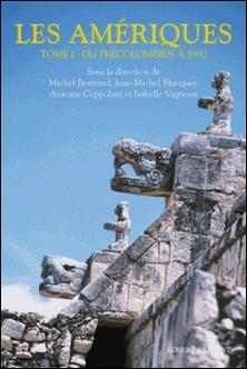 Les Amériques - Tome 1, Du Précolombien à 1830-Michel Bertrand , Jean-Michel Blanquer , Antoine Coppolani , Isabelle Vagnoux