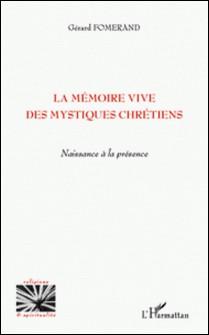 La mémoire vive des mystiques chrétiens - Naissance à la présence-Gérard Fomerand