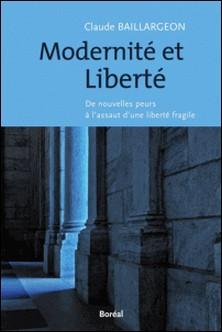 Modernité et liberté - De nouvelles peurs à l'assut d'une liberté fragile-Claude Baillargeon
