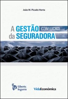 A Gestão (com lucro) da Seguradora-João M. Picado Horta