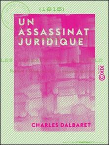 Un assassinat juridique - Les Généraux Faucher ou les Jumeaux de La Réole fusillés à Bordeaux sous la Terreur blanche (1815)-Charles Dalbaret
