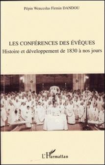 Les conférences des évêques - Histoire et développement de 1830 à nos jours-Pépin Wenceslas Firmin Dandou
