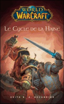 World of Warcraft - Le cycle de la haine-Keith. R. A. Decandido