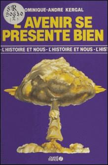 L'Avenir se présente bien - Ou de la régression en histoire-Dominique-A Kergal