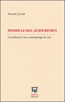 Penser le mal aujourd'hui - Contribution à une anthropologie du mal-André Jacob