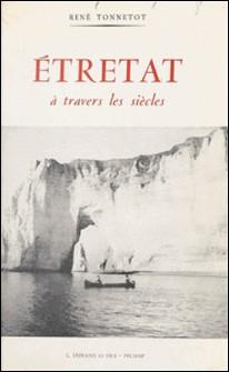 Étretat à travers les siècles-René Tonnetot , Eugène Delahoutre