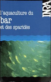 L'Aquaculture du bar et des sparidés - [actes du colloque organisé à Sète les 15, 16 et 17 mars 1983]-Barnabé