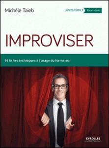 Improviser - 96 fiches techniques à l'usage du formateur-Michèle Taïeb