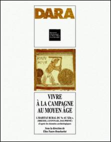Vivre à la campagne au Moyen Age : l'habitat rural du Vème au XIIème siècle (Bresse, Lyonnais, Dauphiné) d'après les données archéologiques-Elise Faure-Boucharlat , Collectif