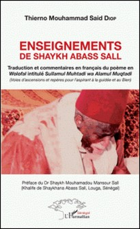 Enseignements de Shaykh Abass Sall - Traduction et commentaires en français du poème en Wolofal intitulé Sullamul Muhtadi wa Alamul Muqtadi (Voies d'ascension et repères pour l'aspirant à la guidée et au Bien)-Thierno Mouhammad Said Diop