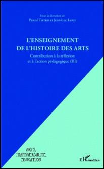 L'enseignement de l'histoire des arts - Contribution à la réflexion et à l'action pédagogique Tome 3-Pascal Terrien , Jean-Luc Leroy