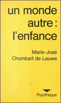 Un monde autre, l'enfance : de ses représentations à son mythe-Marie-José Chombart de Lauwe