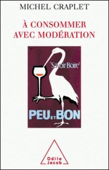 À consommer avec modération - Alcool et dépendance-Michel Craplet