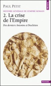 HISTOIRE GENERALE DE L'EMPIRE ROMAIN. - Tome 2, La crise de l'Empire (des derniers Antonins à Dioclétien)-Paul Petit