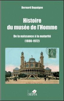 Histoire du musée de l'Homme - De la naissance à la maturité (1880-1972)-Bernard Dupaigne