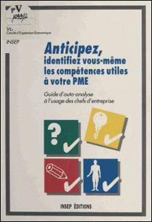 Anticipez, identifiez vous-même les compétences utiles à votre PME - Guide d'auto-analyse à l'usage des chefs d'entreprise-Claude Flück
