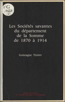 Les Sociétés savantes du département de la Somme de 1870 à 1914-Gonzague Tierny