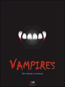 Vampires - Dracula de Bram Stoker et autres histoires-Bram Stoker , E.T.A. Hoffmann , J.H. Rosny aîné , Sheridan LE FANU , John Polidori