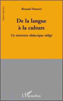 De la langue à la culture - Un itinéraire didactique obligé-Renaud Dumont