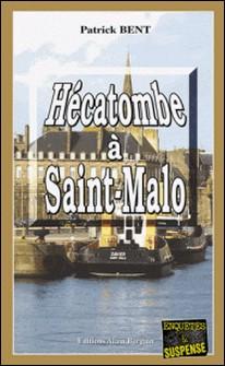 Hécatombe à Saint-Malo - Un polar breton-Patrick Bent