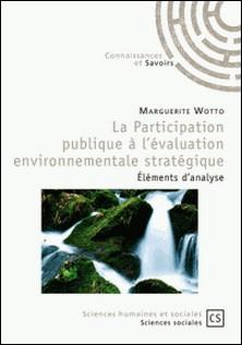 La participation publique à l'évaluation environnementale stratégique - Eléments d'analyse-Marguerite Wotto