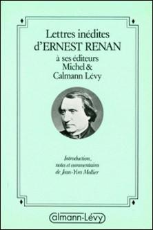 Lettres inédites d'Ernest Renan à ses éditeurs Michel & Calmann-Lévy - Jean-Yves Mollier , Ernest Renan