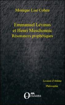 Emmanuel Lévinas et Henri Meschonnic Résonances prophétiques - Suivi d'un Hommage à Henri Meschonnic-Monique-Lise Cohen
