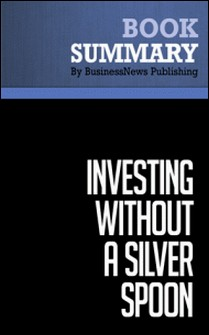 Summary: Investing Without A Silver Spoon - Jeff Fischer-BusinessNews Publishing