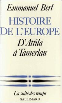 Histoire de l'Europe (Tome 1) - D'Attila à Tamerlan-Emmanuel Berl