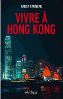 Vivre à Hong-Kong-Serge Berthier