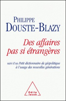 Des affaires pas si étrangères - Suivi d'un Petit dictionnaire de géopolitique à l'usage des nouvelles générations-Philippe Douste-Blazy